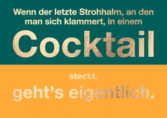 Postkarte: Wenn der letzte Strohhalm, an den man sich klammert, in einem Cocktail steckt, geht's eig