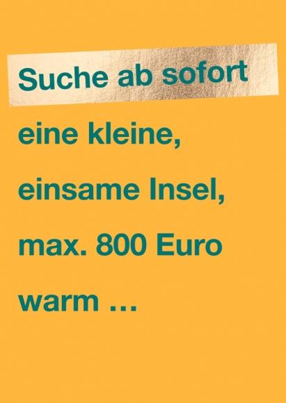 Postkarte: Suche ab sofort eine kleine, einsame Insel, max. 800 Euro warm...