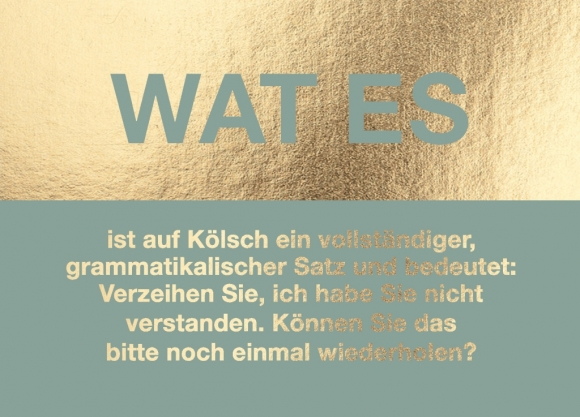 Postkarte: wat es - ist auf Kölsch ein vollständiger, grammatikalischer Satz