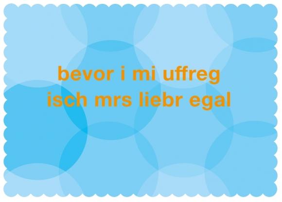 Postkarte: bevor i mi uffreg isch mrs liebr egal