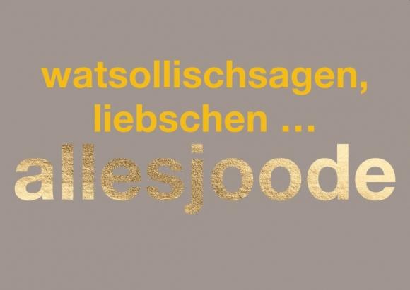 Postkarte: watsollischsagen, liebschen ... allesjoode