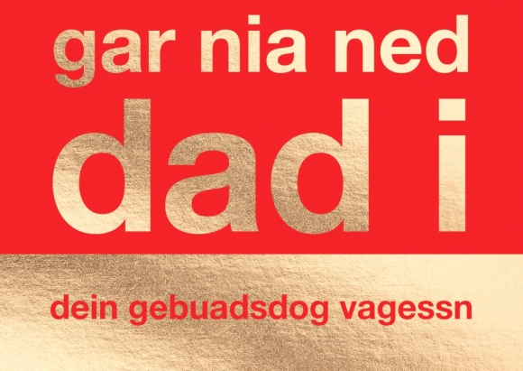 Postkarte: gar nia ned dad i dein gebuadsdog vagessn