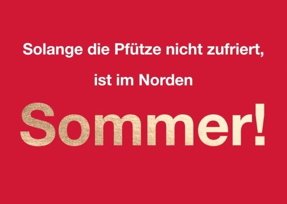 Postkarte: Solange die Pfütze nicht zufriert, ist im Norden Sommer!