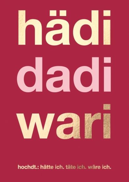 Postkarte: hädi dadi wari, hochdt.: hätte ich. täte ich. wäre ich.