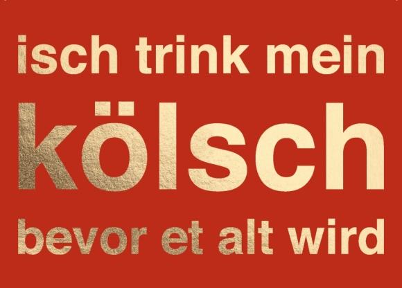 Postkarte: isch trink mein kölsch bevor et alt wird
