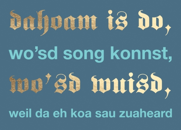 Postkarte: Dahaom is do, wo'sd song konnst, wo'sd wuisd