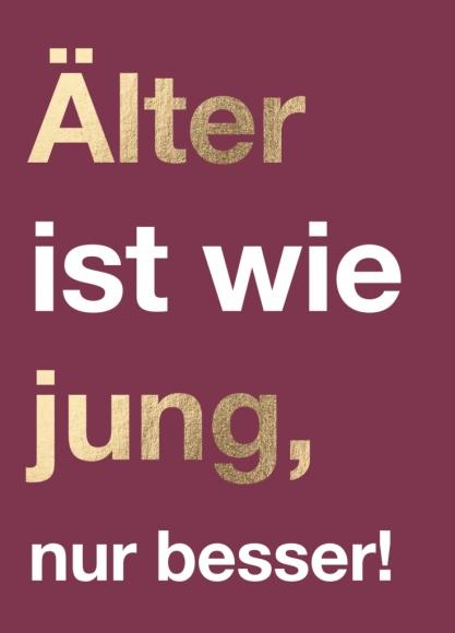 Postkarte: Älter ist wie jung, nur besser!