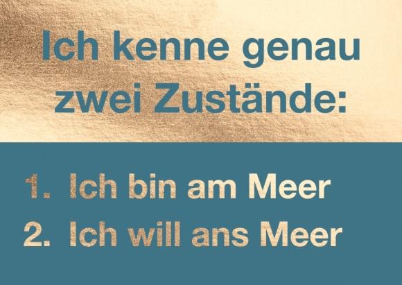Postkarte: Ich kenne genau zwei Zustände: 1. Ich bin am Meer 2. Ich will ans Meer