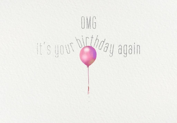 Postkarte: OMG. It's your birthday again.
