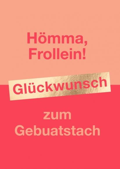 Postkarte: Hömma, Frollein! Glückwunsch zum Gebuatstach