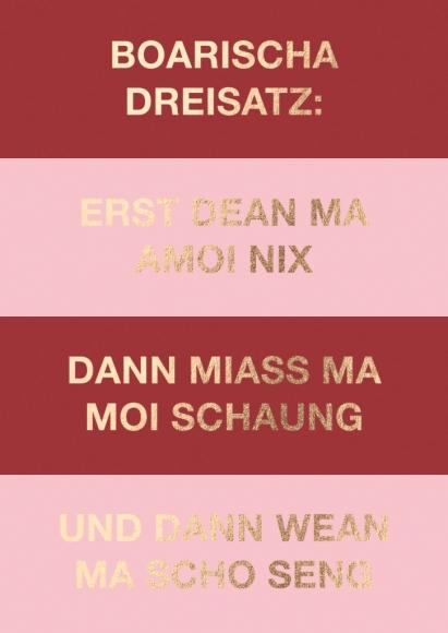 Postkarte: Boarischa Dreisatz: Erst dean ma amoi nix - dann miass ma moi schaung - und dann wean ma