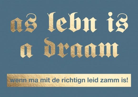 Postkarte: as lebn is a draam wenn ma mit de richtign leid zamm is!