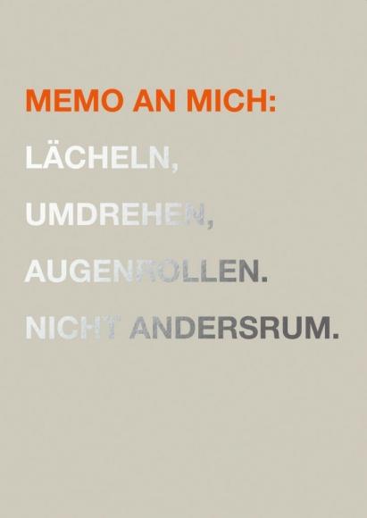 Postkarte: Memo an mich. Lächeln, Umdrehen, Augenrollen, Nicht andersrum.