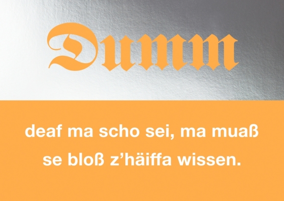 Postkarte: Dumm deaf ma scho sei, ma muaß se bloß z'häiffa wissen.