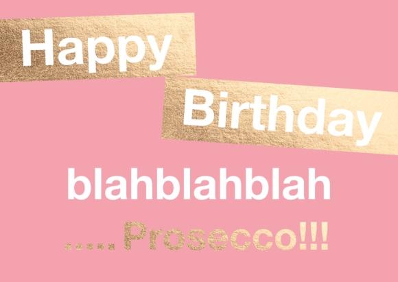 Doppelkarte: Happy Birthday blahblahblah... Prosecco!!!