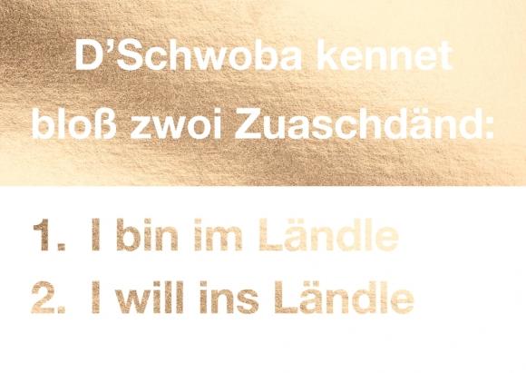 Postkarte: D'Schwoba kennet bloß zwoi Zuaschdänd: 1. I bin im Ländle 2. I will ins Ländle