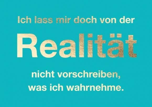 Postkarte: Ich lasse mir doch von der Realität nicht vorschreiben...