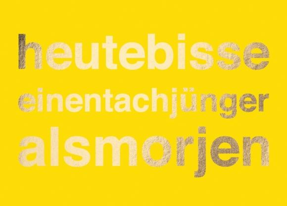 Postkarte: heutebisseeinentachjüngeralsmorjen