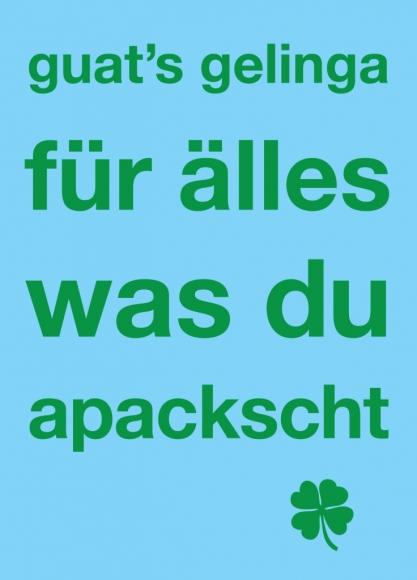 Postkarte: guat's gelinga für älles was du apackscht